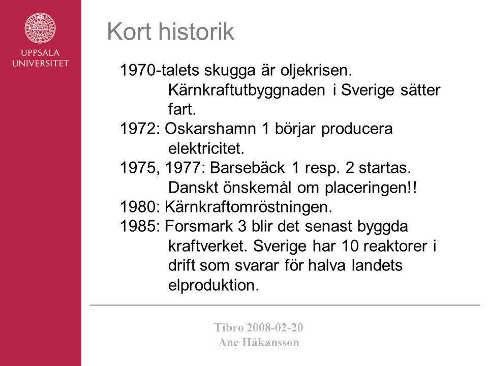 Tibro 2008-02-20 Ane Håkansson 1970-talets skugga är oljekrisen. Kärnkraftutbyggnaden i Sverige sätter fart. 1972: Oskarshamn 1 börjar producera elekt