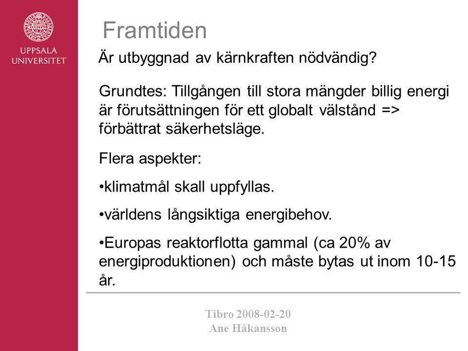 Tibro 2008-02-20 Ane Håkansson Framtiden Är utbyggnad av kärnkraften nödvändig? Flera aspekter: •klimatmål skall uppfyllas. •världens långsiktiga ener