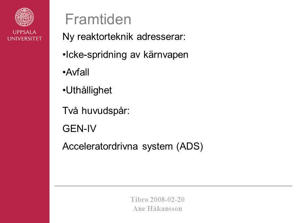 Tibro 2008-02-20 Ane Håkansson Framtiden Ny reaktorteknik adresserar: •Icke-spridning av kärnvapen •Avfall •Uthållighet Två huvudspår: GEN-IV Accelera