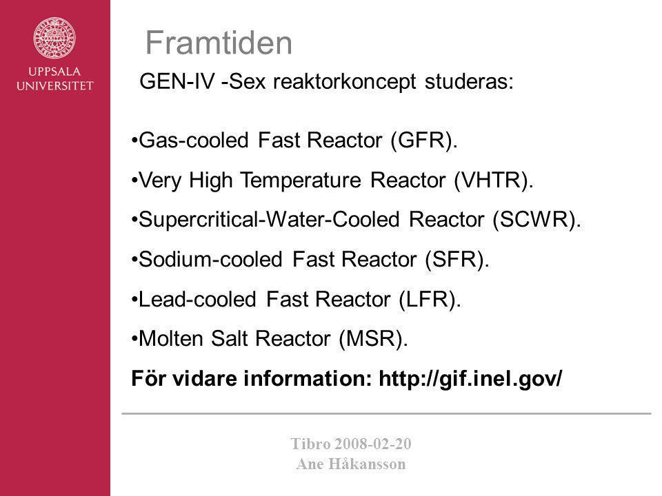 Tibro 2008-02-20 Ane Håkansson Framtiden GEN-IV -Sex reaktorkoncept studeras: •Gas-cooled Fast Reactor (GFR). •Very High Temperature Reactor (VHTR). •