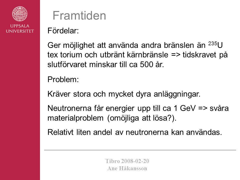 Tibro 2008-02-20 Ane Håkansson Problem: Kräver stora och mycket dyra anläggningar. Neutronerna får energier upp till ca 1 GeV => svåra materialproblem