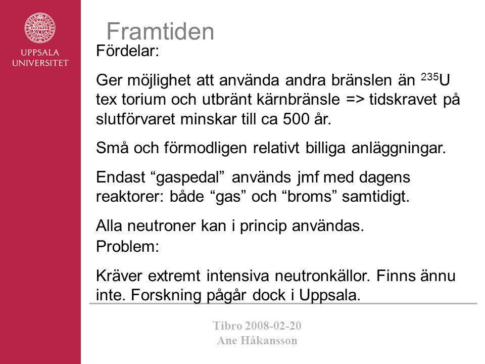 Tibro 2008-02-20 Ane Håkansson Problem: Kräver extremt intensiva neutronkällor. Finns ännu inte. Forskning pågår dock i Uppsala. Framtiden Fördelar: G