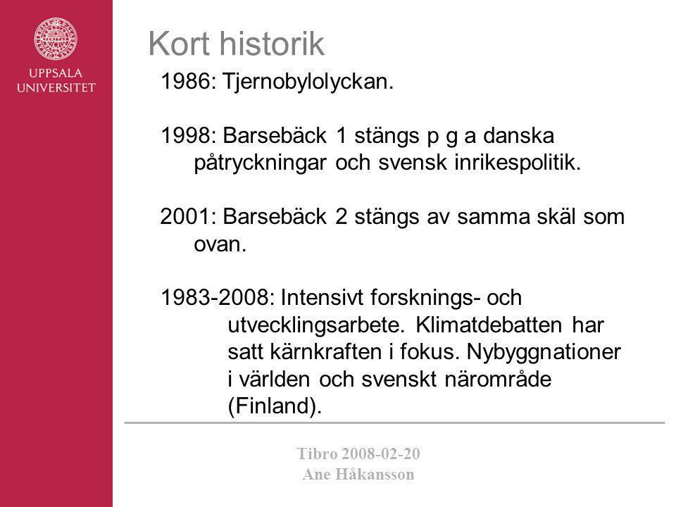 Tibro 2008-02-20 Ane Håkansson 1986: Tjernobylolyckan. 1998: Barsebäck 1 stängs p g a danska påtryckningar och svensk inrikespolitik. 2001: Barsebäck