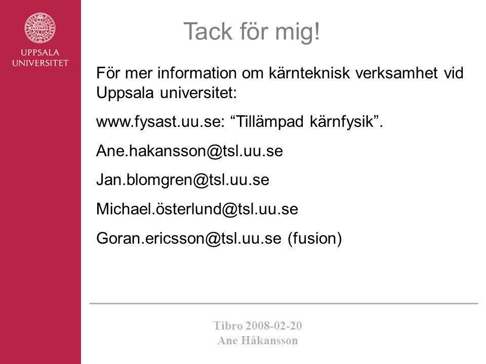 """Tibro 2008-02-20 Ane Håkansson Tack för mig! För mer information om kärnteknisk verksamhet vid Uppsala universitet: www.fysast.uu.se: """"Tillämpad kärnf"""