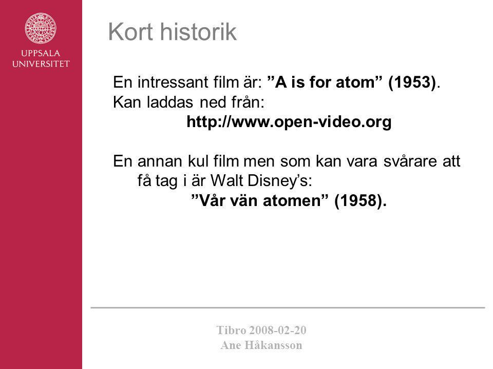 "Tibro 2008-02-20 Ane Håkansson Kort historik En intressant film är: ""A is for atom"" (1953). Kan laddas ned från: http://www.open-video.org En annan ku"