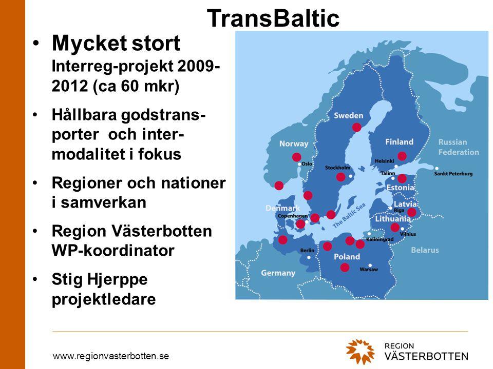 www.regionvasterbotten.se TransBaltic •Mycket stort Interreg-projekt 2009- 2012 (ca 60 mkr) •Hållbara godstrans- porter och inter- modalitet i fokus •Regioner och nationer i samverkan •Region Västerbotten WP-koordinator •Stig Hjerppe projektledare