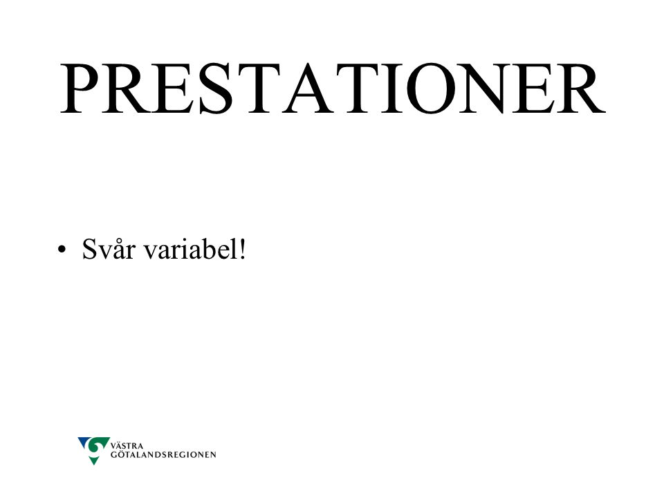 PRESTATIONER •Svår variabel!