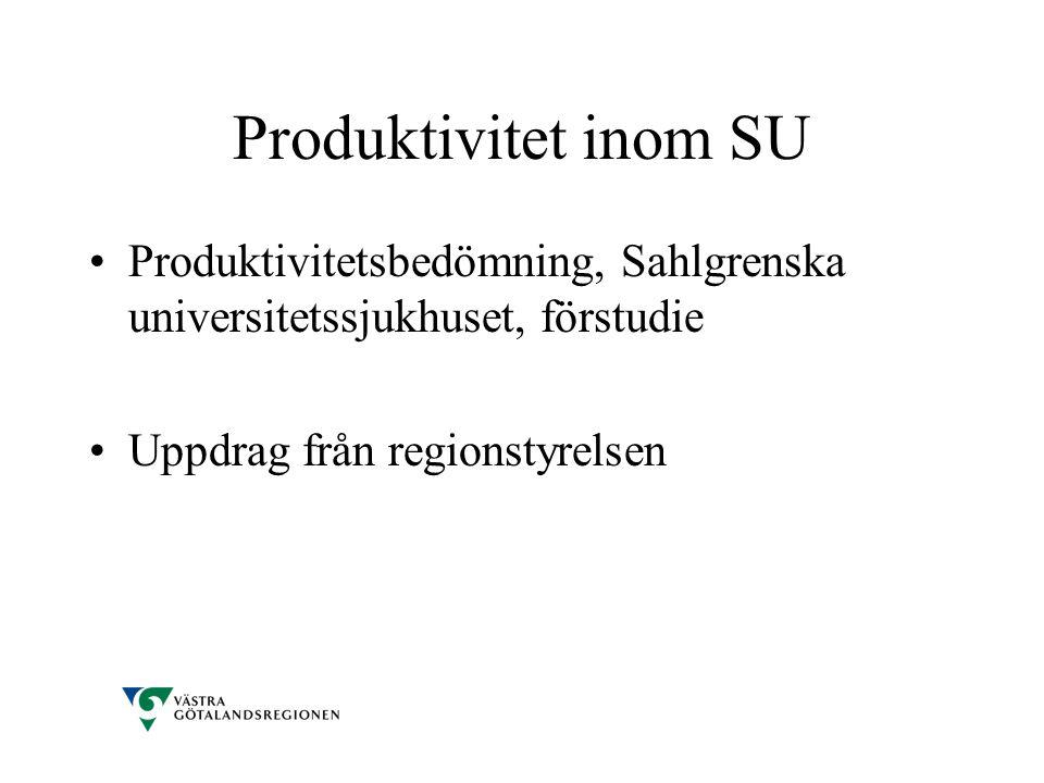Produktivitet inom SU •Produktivitetsbedömning, Sahlgrenska universitetssjukhuset, förstudie •Uppdrag från regionstyrelsen