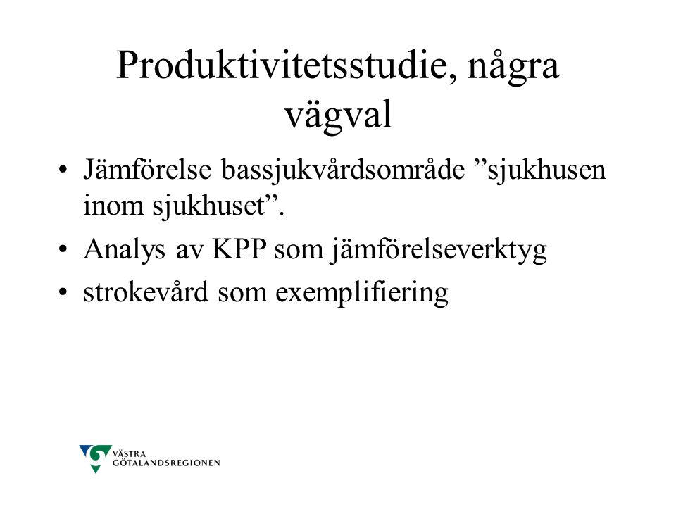 """Produktivitetsstudie, några vägval •Jämförelse bassjukvårdsområde """"sjukhusen inom sjukhuset"""". •Analys av KPP som jämförelseverktyg •strokevård som exe"""