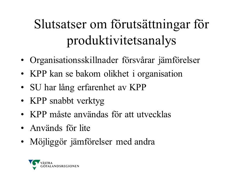 Slutsatser om förutsättningar för produktivitetsanalys •Organisationsskillnader försvårar jämförelser •KPP kan se bakom olikhet i organisation •SU har