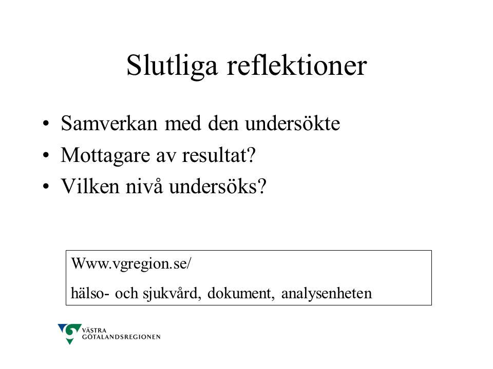 Slutliga reflektioner •Samverkan med den undersökte •Mottagare av resultat? •Vilken nivå undersöks? Www.vgregion.se/ hälso- och sjukvård, dokument, an