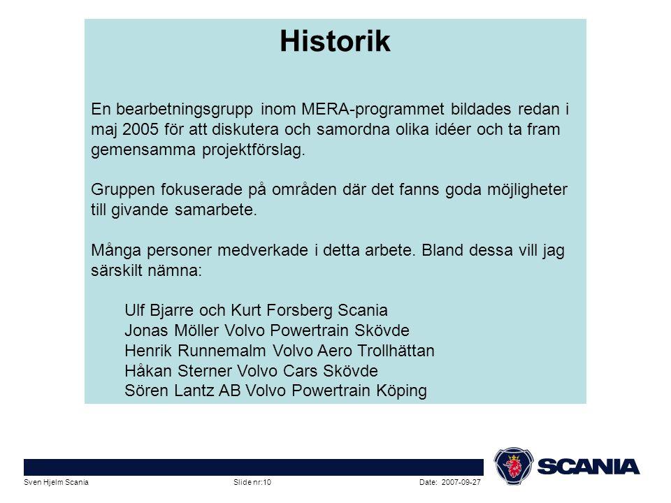 Date: 2007-09-27Sven Hjelm Scania Slide nr:10 Historik En bearbetningsgrupp inom MERA-programmet bildades redan i maj 2005 för att diskutera och samor