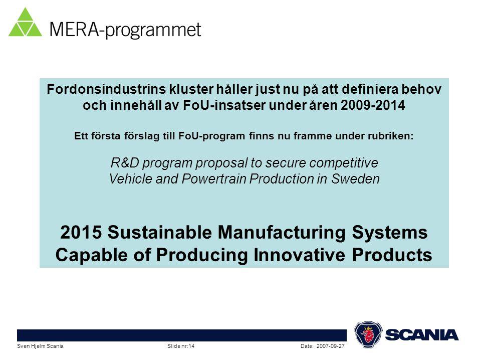 Date: 2007-09-27Sven Hjelm Scania Slide nr:14 Fordonsindustrins kluster håller just nu på att definiera behov och innehåll av FoU-insatser under åren