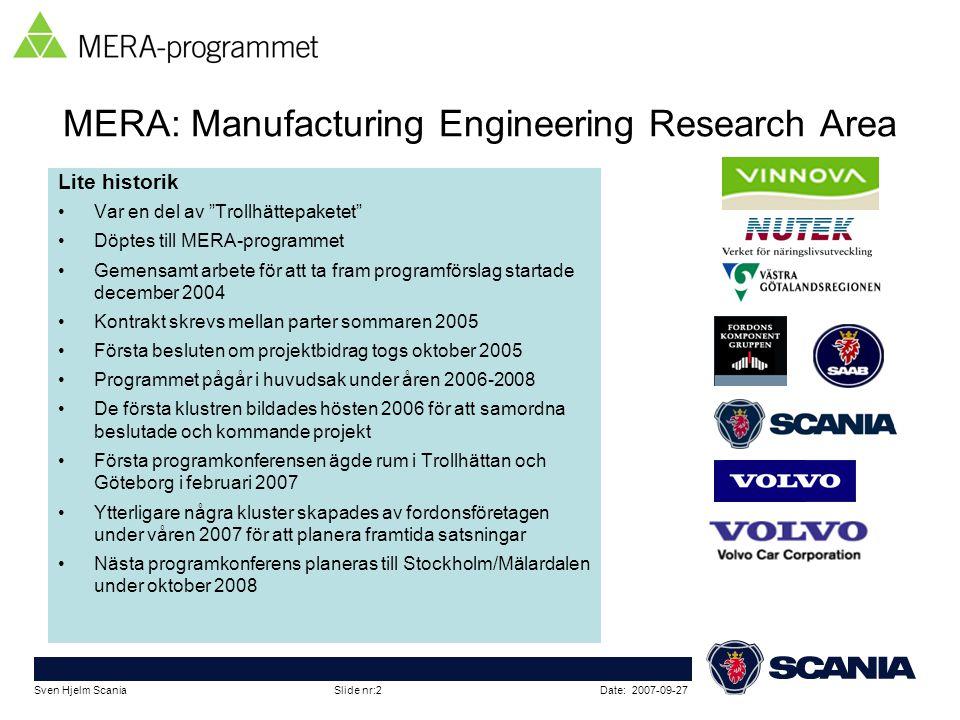 "Date: 2007-09-27Sven Hjelm Scania Slide nr:2 MERA: Manufacturing Engineering Research Area Lite historik •Var en del av ""Trollhättepaketet"" •Döptes ti"