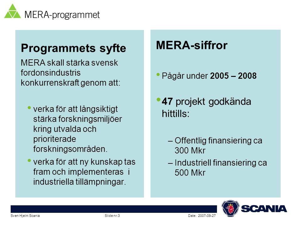 Date: 2007-09-27Sven Hjelm Scania Slide nr:3 Programmets syfte MERA skall stärka svensk fordonsindustris konkurrenskraft genom att: • verka för att lå