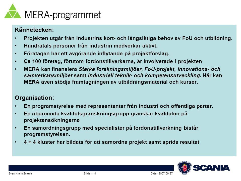 Date: 2007-09-27Sven Hjelm Scania Slide nr:4 Kännetecken: •Projekten utgår från industrins kort- och långsiktiga behov av FoU och utbildning. •Hundrat