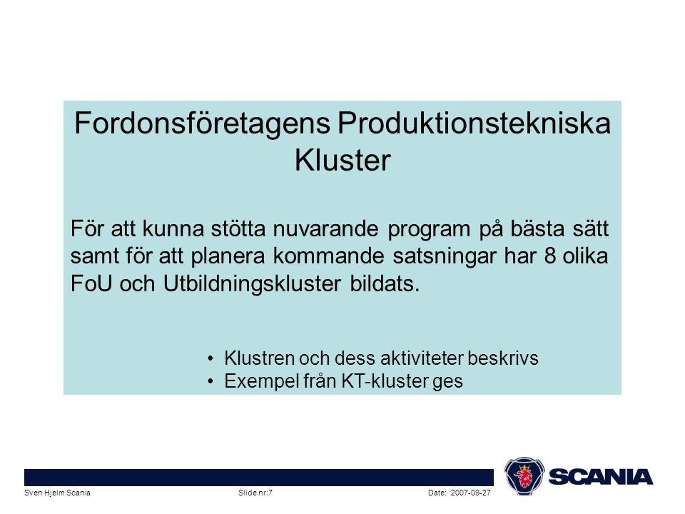 Date: 2007-09-27Sven Hjelm Scania Slide nr:7 Fordonsföretagens Produktionstekniska Kluster För att kunna stötta nuvarande program på bästa sätt samt f