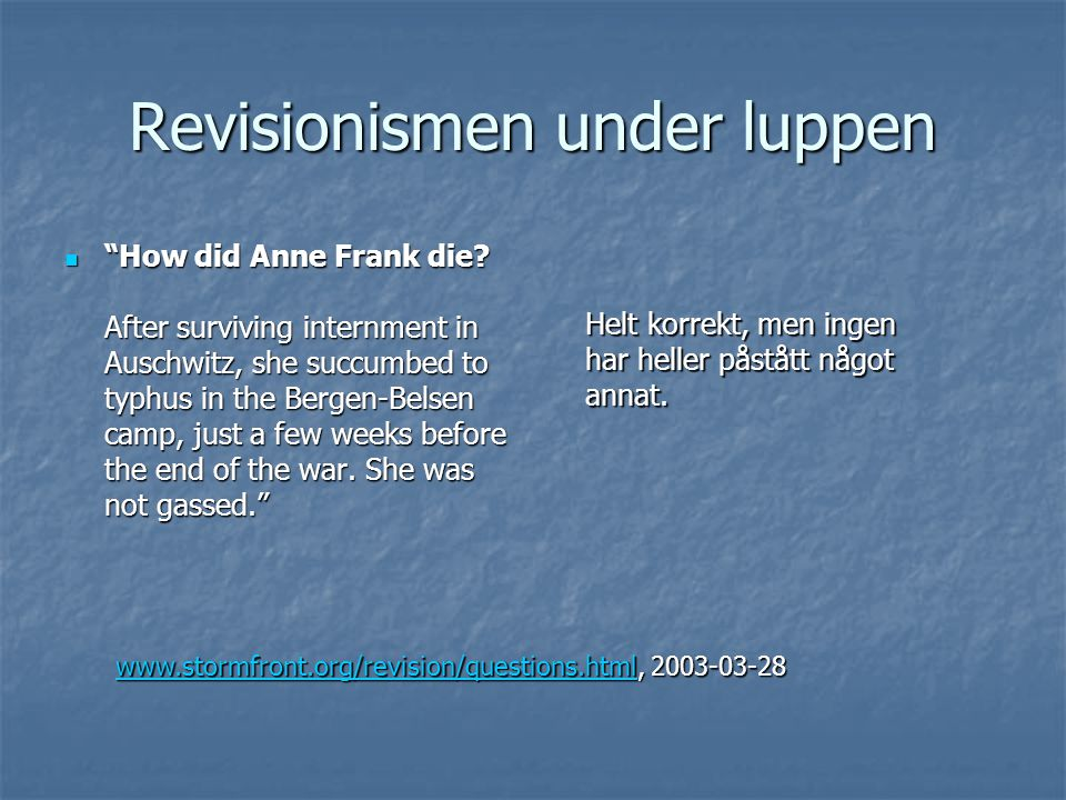 "Revisionismen under luppen  ""How did Anne Frank die? After surviving internment in Auschwitz, she succumbed to typhus in the Bergen-Belsen camp, just"
