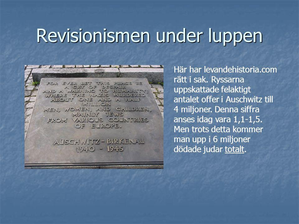 Revisionismen under luppen Här har levandehistoria.com rätt i sak. Ryssarna uppskattade felaktigt antalet offer i Auschwitz till 4 miljoner. Denna sif