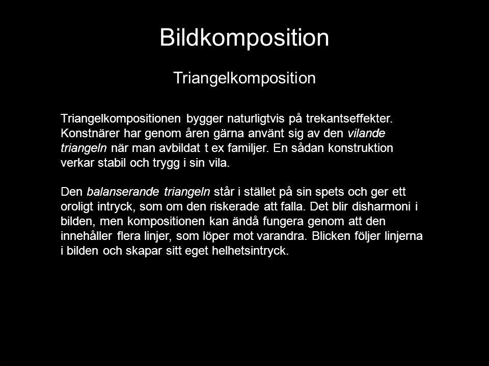 Bildkomposition Triangelkomposition Triangelkompositionen bygger naturligtvis på trekantseffekter. Konstnärer har genom åren gärna använt sig av den v