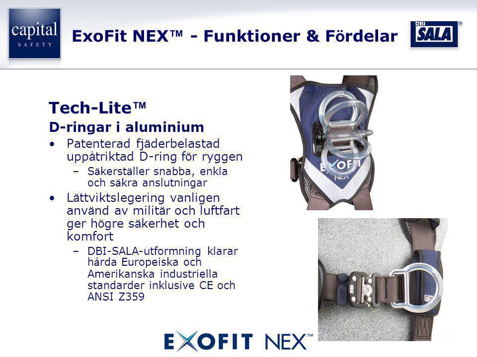 ExoFit NEX ™ - Funktioner & F ö rdelar Tech-Lite ™ D-ringar i aluminium •Patenterad fj ä derbelastad upp å triktad D-ring f ö r ryggen –S ä kerst ä ll