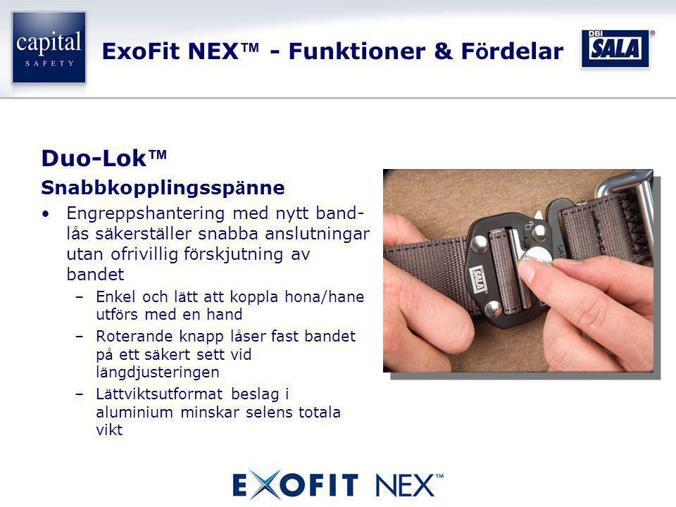 ExoFit NEX ™ - Funktioner & F ö rdelar Duo-Lok ™ Snabbkopplingssp ä nne •Engreppshantering med nytt band- l å s s ä kerst ä ller snabba anslutningar u
