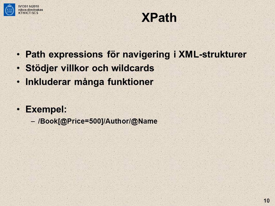 IV1351 ht2010 nikos dimitrakas KTH/ICT/SCS 10 XPath •Path expressions för navigering i XML-strukturer •Stödjer villkor och wildcards •Inkluderar många