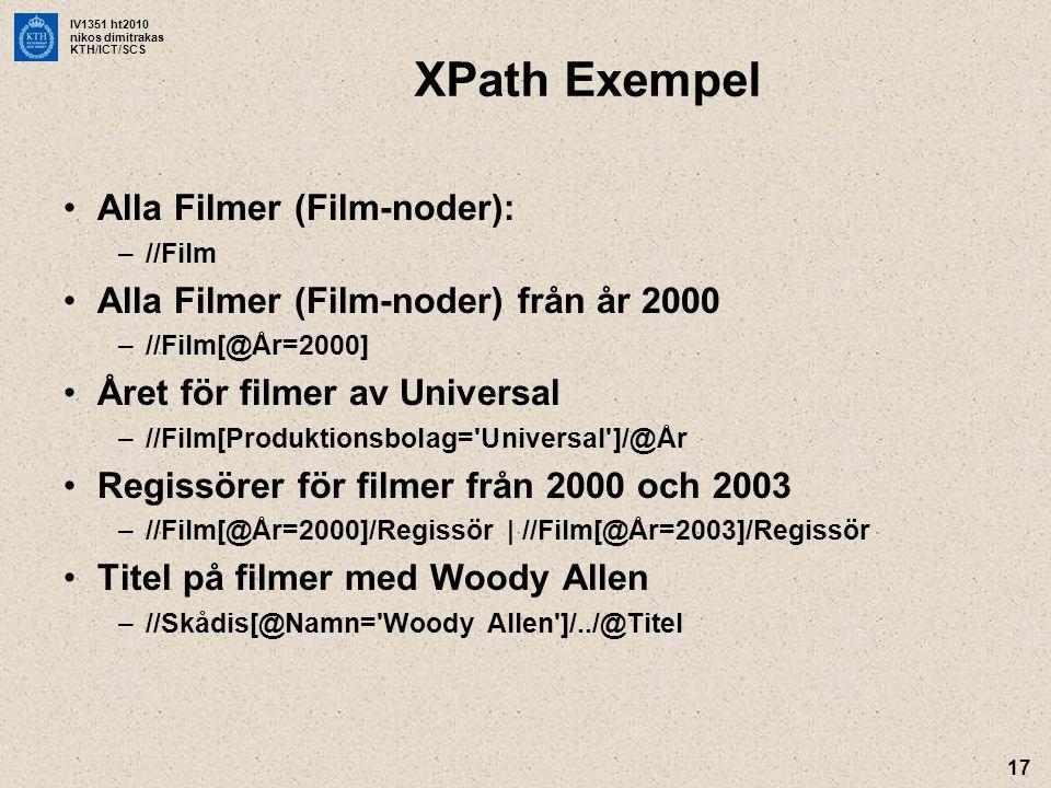 IV1351 ht2010 nikos dimitrakas KTH/ICT/SCS 17 XPath Exempel •Alla Filmer (Film-noder): –//Film •Alla Filmer (Film-noder) från år 2000 –//Film[@År=2000