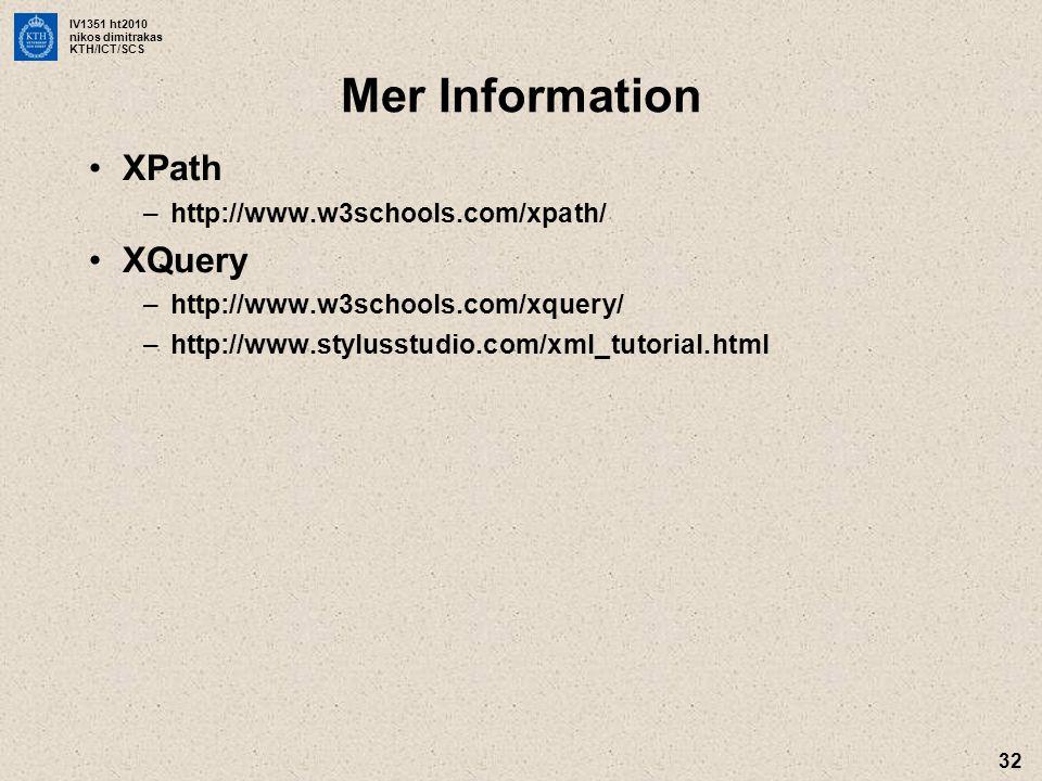IV1351 ht2010 nikos dimitrakas KTH/ICT/SCS 32 Mer Information •XPath –http://www.w3schools.com/xpath/ •XQuery –http://www.w3schools.com/xquery/ –http: