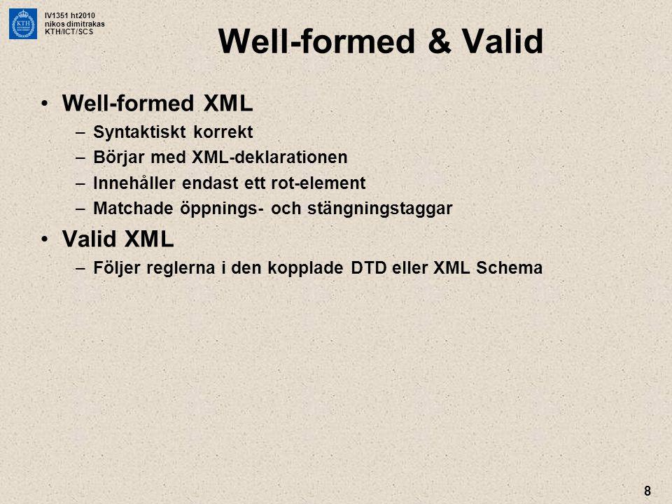 IV1351 ht2010 nikos dimitrakas KTH/ICT/SCS 8 Well-formed & Valid •Well-formed XML –Syntaktiskt korrekt –Börjar med XML-deklarationen –Innehåller endas