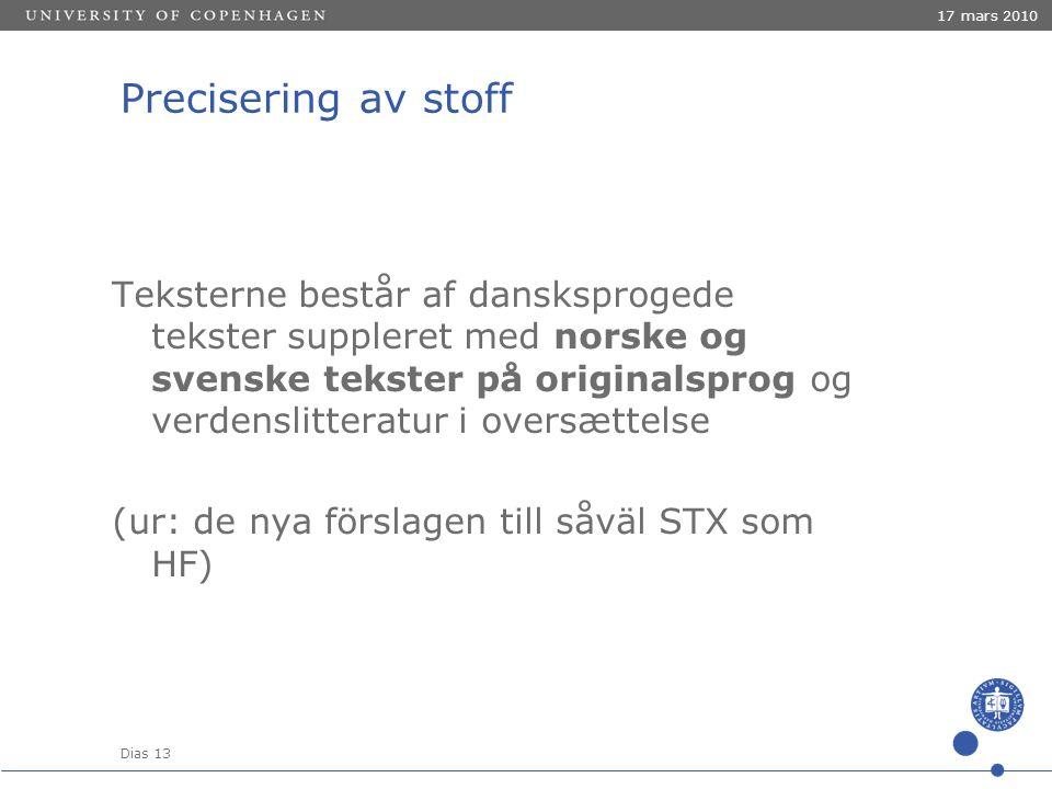Dias 13 17 mars 2010 Precisering av stoff Teksterne består af dansksprogede tekster suppleret med norske og svenske tekster på originalsprog og verdenslitteratur i oversættelse (ur: de nya förslagen till såväl STX som HF)