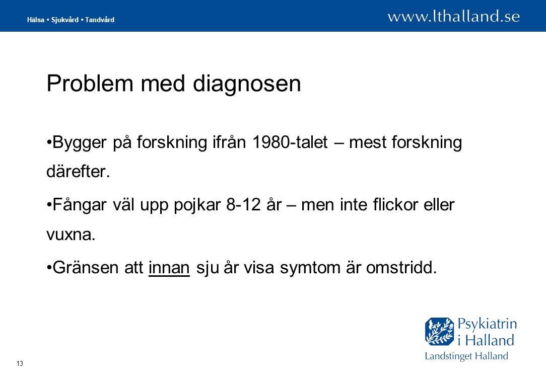 Hälsa • Sjukvård • Tandvård 13 Problem med diagnosen •Bygger på forskning ifrån 1980-talet – mest forskning därefter.