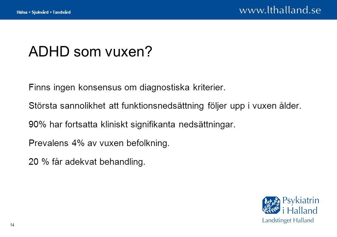 Hälsa • Sjukvård • Tandvård 14 ADHD som vuxen.Finns ingen konsensus om diagnostiska kriterier.
