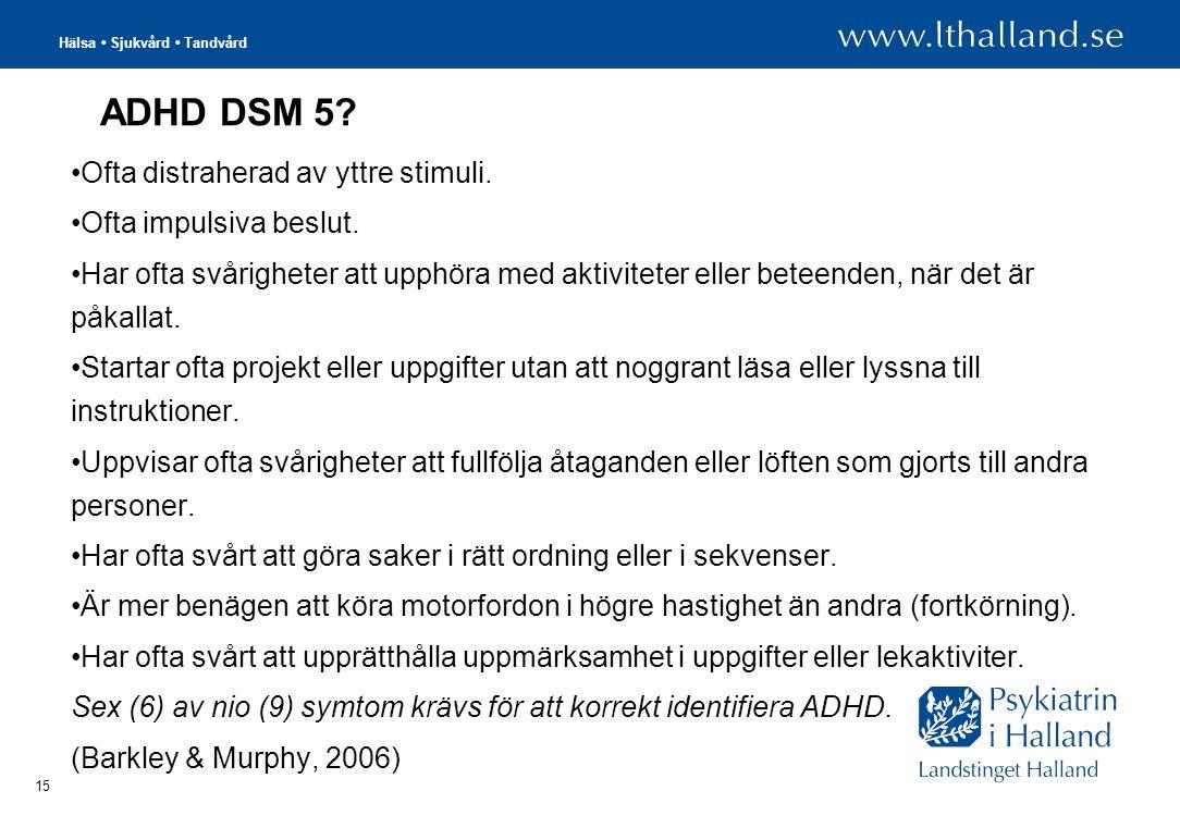 Hälsa • Sjukvård • Tandvård 15 ADHD DSM 5.•Ofta distraherad av yttre stimuli.
