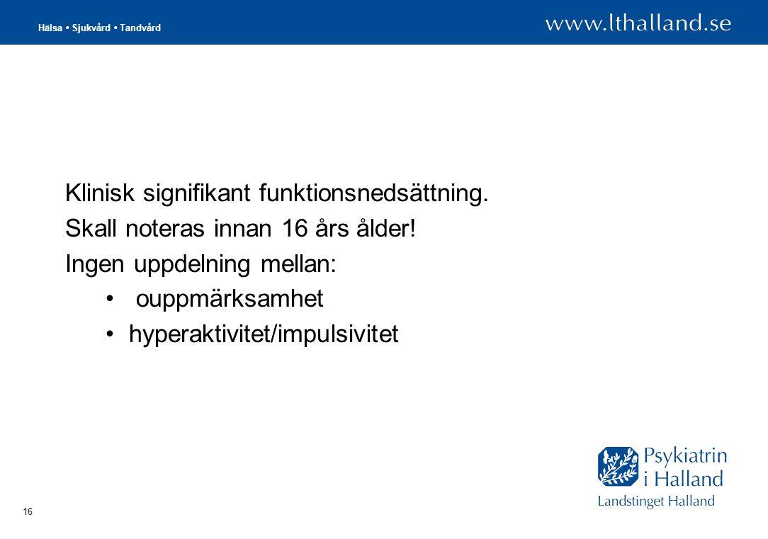 Hälsa • Sjukvård • Tandvård 16 Klinisk signifikant funktionsnedsättning.