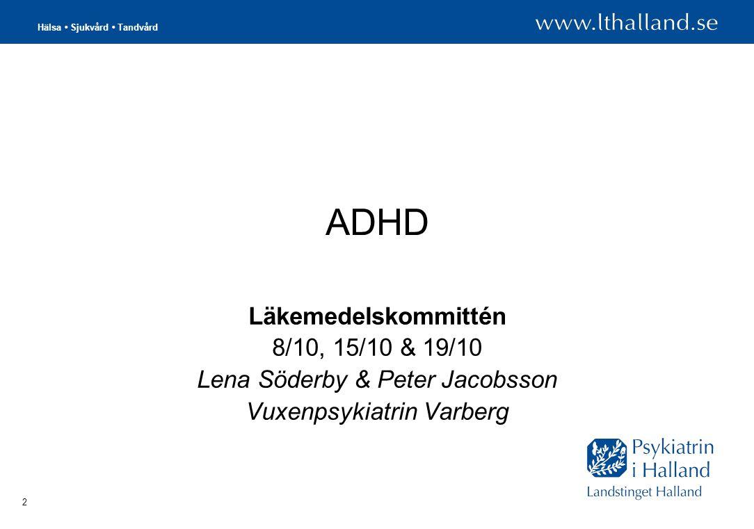 2 ADHD Läkemedelskommittén 8/10, 15/10 & 19/10 Lena Söderby & Peter Jacobsson Vuxenpsykiatrin Varberg