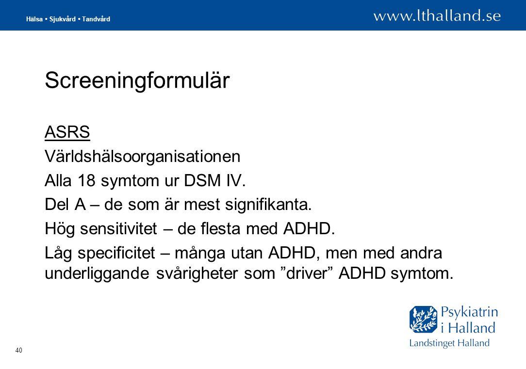 Hälsa • Sjukvård • Tandvård 40 Screeningformulär ASRS Världshälsoorganisationen Alla 18 symtom ur DSM IV.