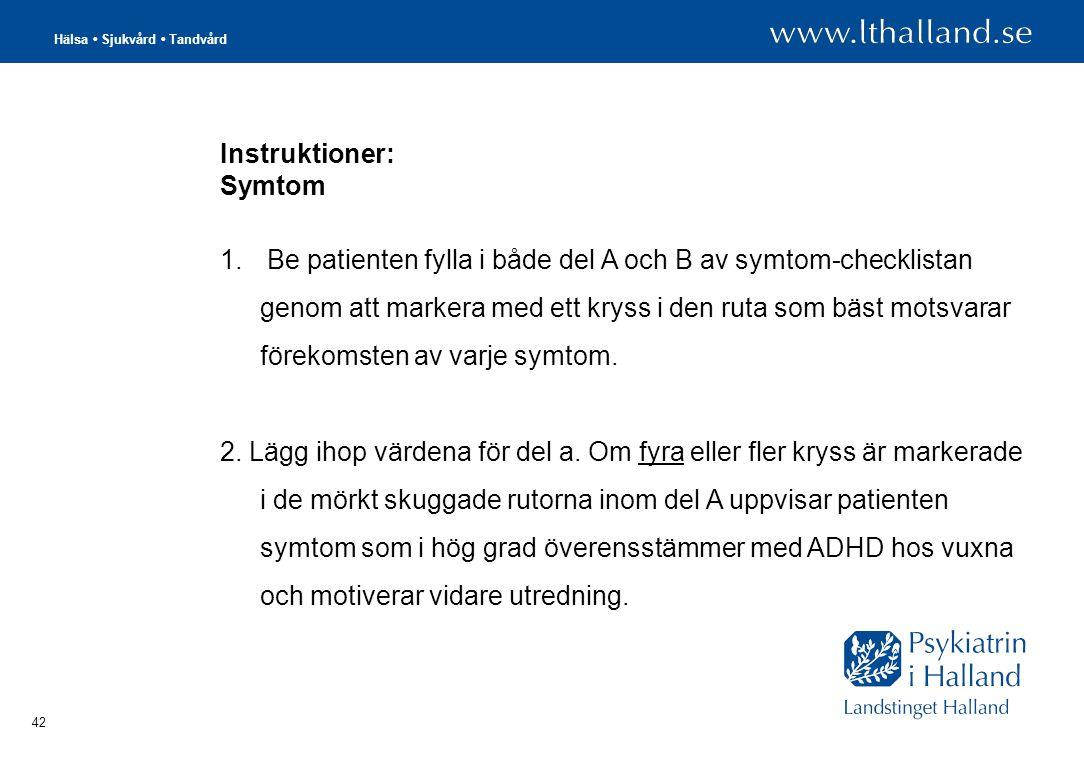Hälsa • Sjukvård • Tandvård 42 Instruktioner: Symtom 1.