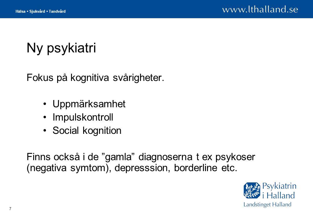 Hälsa • Sjukvård • Tandvård 8 Ny psykiatri (2) Utvecklingsrelaterad •Kan spåra symtom redan tidigt i utveckling.