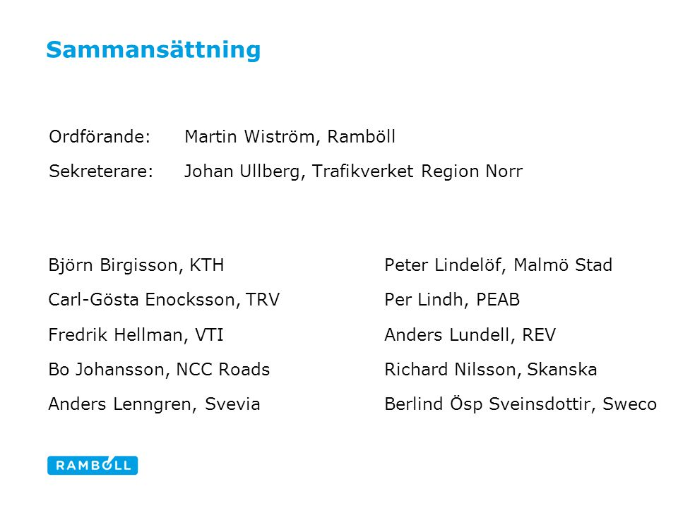 Sammansättning Ordförande:Martin Wiström, Ramböll Sekreterare:Johan Ullberg, Trafikverket Region Norr Björn Birgisson, KTH Carl-Gösta Enocksson, TRV F