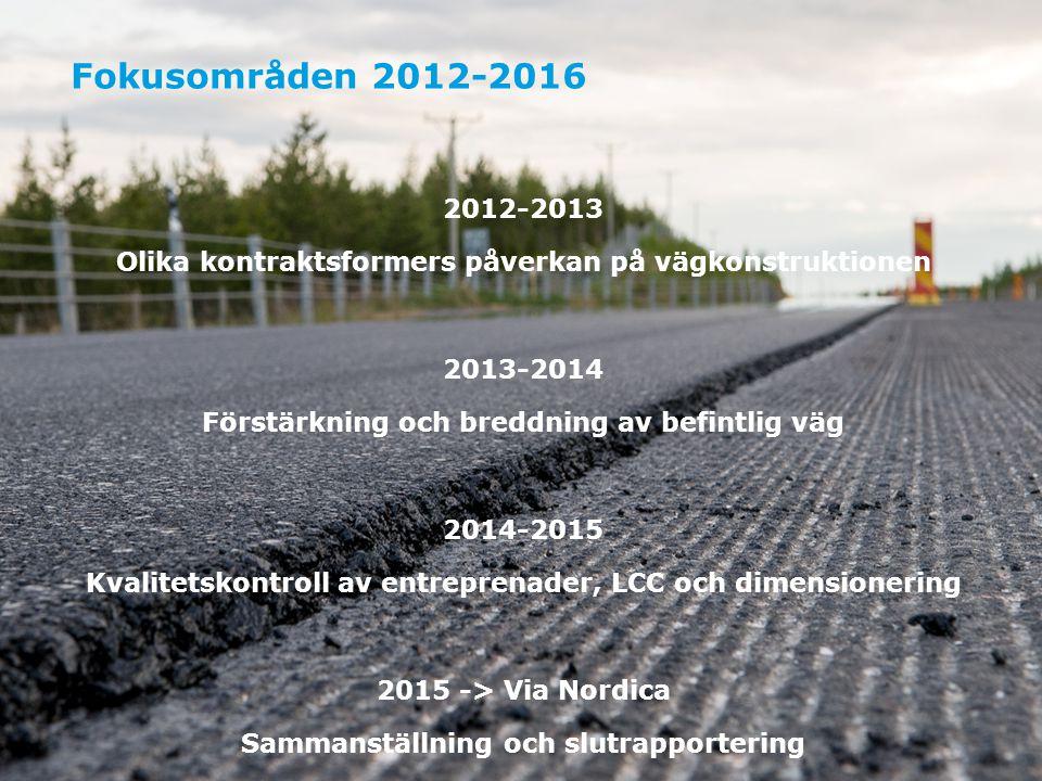 Fokusområden 2012-2016 2012-2013 Olika kontraktsformers påverkan på vägkonstruktionen 2013-2014 Förstärkning och breddning av befintlig väg 2014-2015