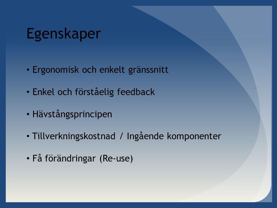 Egenskaper • Ergonomisk och enkelt gränssnitt • Enkel och förståelig feedback • Hävstångsprincipen • Tillverkningskostnad / Ingående komponenter • Få förändringar (Re-use)