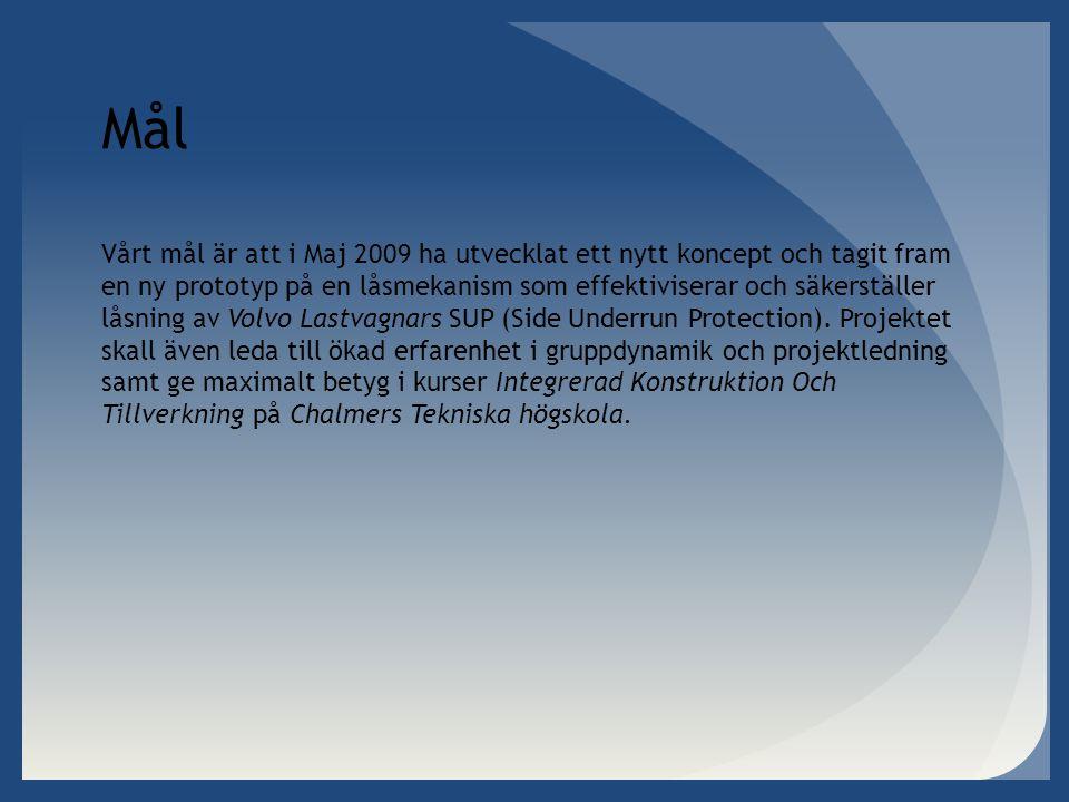 Mål Vårt mål är att i Maj 2009 ha utvecklat ett nytt koncept och tagit fram en ny prototyp på en låsmekanism som effektiviserar och säkerställer låsning av Volvo Lastvagnars SUP (Side Underrun Protection).