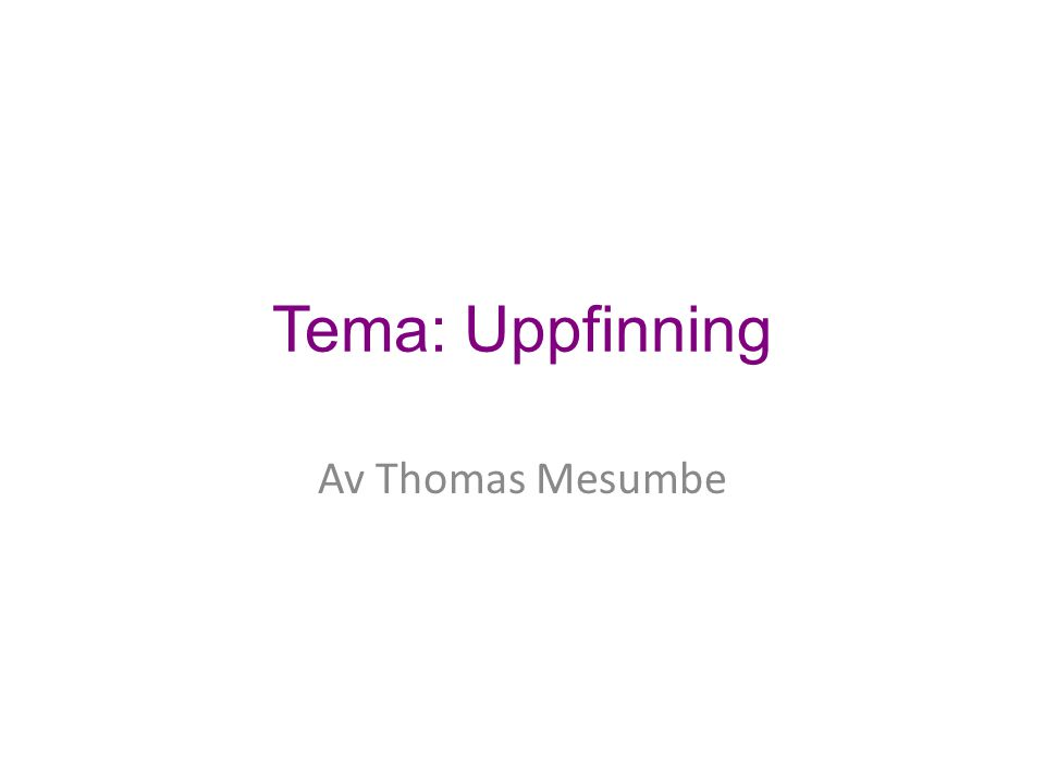 Tema: Uppfinning Av Thomas Mesumbe