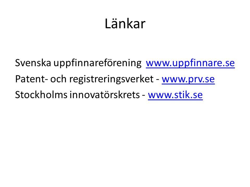 Länkar Svenska uppfinnareförening www.uppfinnare.sewww.uppfinnare.se Patent- och registreringsverket - www.prv.sewww.prv.se Stockholms innovatörskrets - www.stik.sewww.stik.se