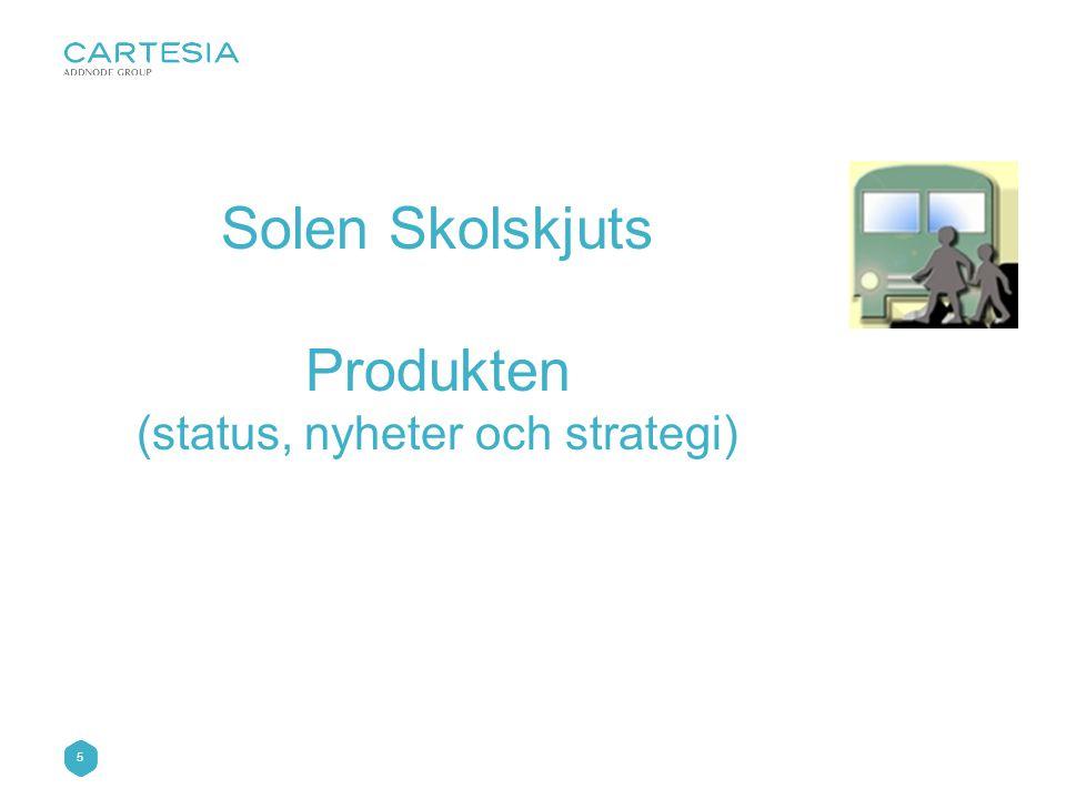 5 Solen Skolskjuts Produkten (status, nyheter och strategi)
