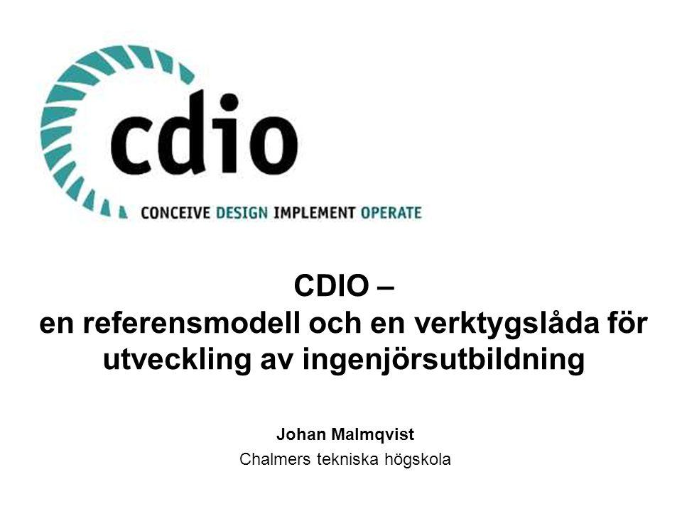 CDIO – en referensmodell och en verktygslåda för utveckling av ingenjörsutbildning Johan Malmqvist Chalmers tekniska högskola