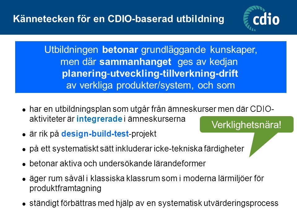 Kännetecken för en CDIO-baserad utbildning  har en utbildningsplan som utgår från ämneskurser men där CDIO- aktiviteter är integrerade i ämneskursern