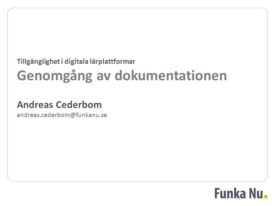 Andreas Cederbom andreas.cederbom@funkanu.se Tillgänglighet i digitala lärplattformar Genomgång av dokumentationen