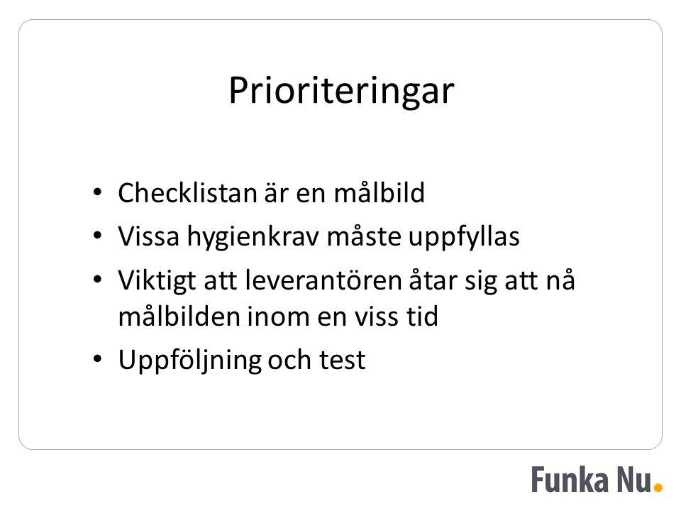 Prioriteringar • Checklistan är en målbild • Vissa hygienkrav måste uppfyllas • Viktigt att leverantören åtar sig att nå målbilden inom en viss tid • Uppföljning och test